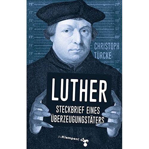 Christoph Türcke - Luther - Steckbrief eines Überzeugungstäters - Preis vom 20.10.2020 04:55:35 h