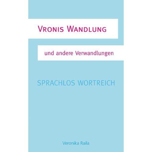 Veronika Raila - Vronis Wandlung: Sprachlos wortreich - Preis vom 16.05.2021 04:43:40 h