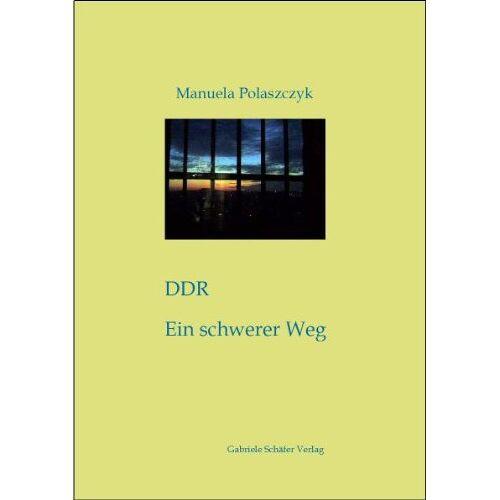 Manuela Polaszczyk - Polaszczyk, M: DDR - Ein schwerer Weg - Preis vom 12.04.2021 04:50:28 h