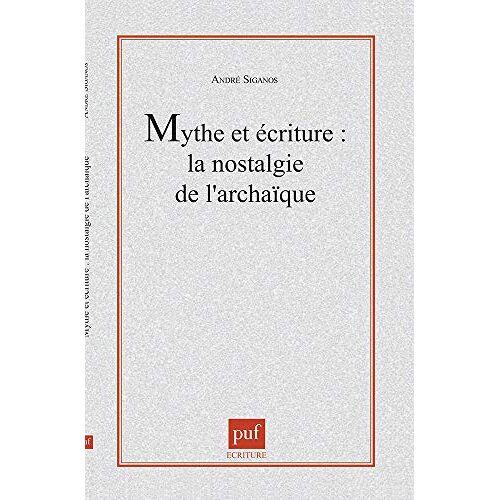 André Siganos - Mythe et écriture : la nostalgie de l'archaïque: La nostalgie de l'archaïque - Preis vom 21.10.2020 04:49:09 h