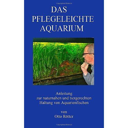 Otto Roetter - Das Pflegeleichte Aquarium: Anleitung zur naturnahen und tiergerechten Haltung  von Aquarienfischen - Preis vom 06.09.2020 04:54:28 h