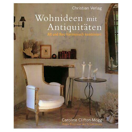 Caroline Clifton-Mogg - Wohnideen mit Antiquitäten: Alt und Neu harmonisch kombiniert - Preis vom 14.05.2021 04:51:20 h
