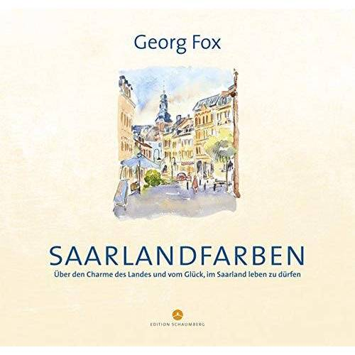 Georg Fox - Saarlandfarben: Über den Charme des Landes und vom Glück, im Saarland leben zu dürfen - Preis vom 15.04.2021 04:51:42 h