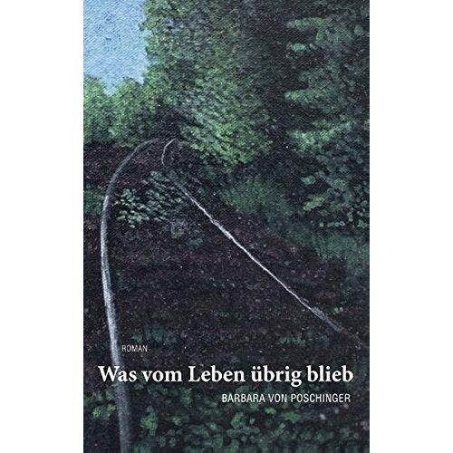 Poschinger, Barbara von - Was vom Leben übrig blieb - Preis vom 10.04.2021 04:53:14 h