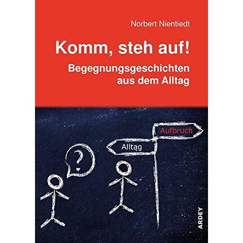 Norbert Nientiedt - Komm, steh auf!: Begegnungsgeschichten aus dem Alltag - Preis vom 24.02.2021 06:00:20 h