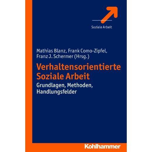 Mathias Blanz - Verhaltensorientierte Soziale Arbeit: Grundlagen, Methoden, Handlungsfelder - Preis vom 07.03.2021 06:00:26 h