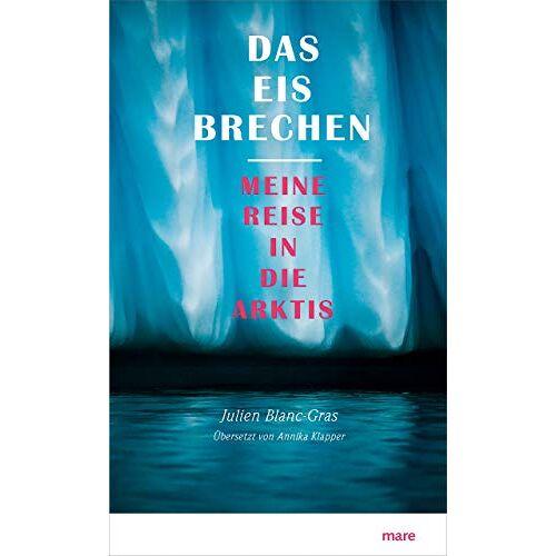 Julien Blanc-Gras - Das Eis brechen: Meine Reise in die Arktis - Preis vom 21.10.2020 04:49:09 h