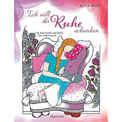Katja Hogh - Ich will dir Ruhe schenken: Ein biblisches Malbuch für Erwachsene - Preis vom 04.04.2020 04:53:55 h
