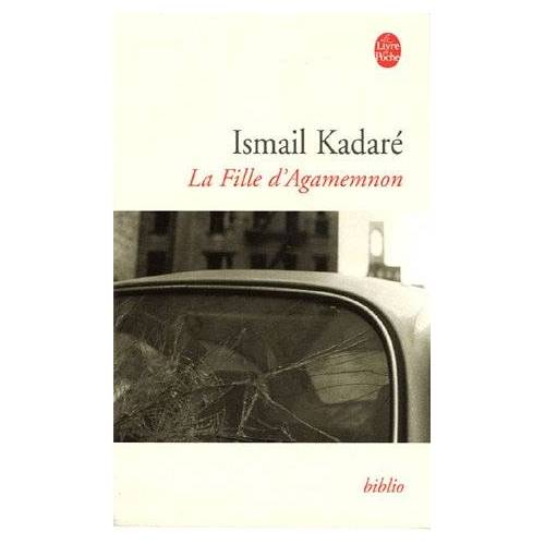 I. Kadare - La Fille D Agamemnon (Ldp Bibl Romans) - Preis vom 22.02.2021 05:57:04 h