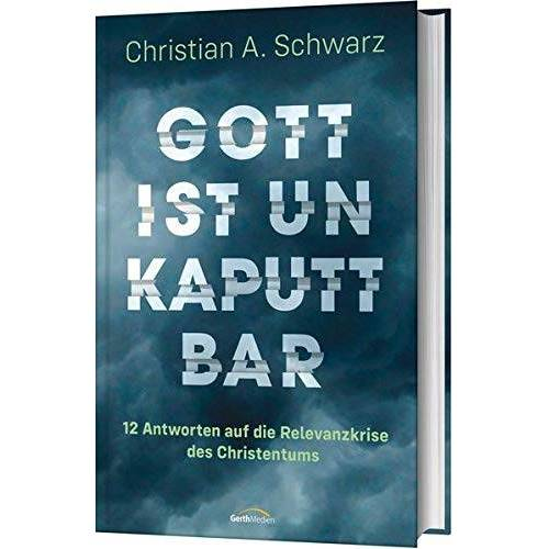 Schwarz, Christian A. - Gott ist unkaputtbar: 12 Antworten auf die Relevanzkrise des Christentums - Preis vom 29.05.2020 05:02:42 h