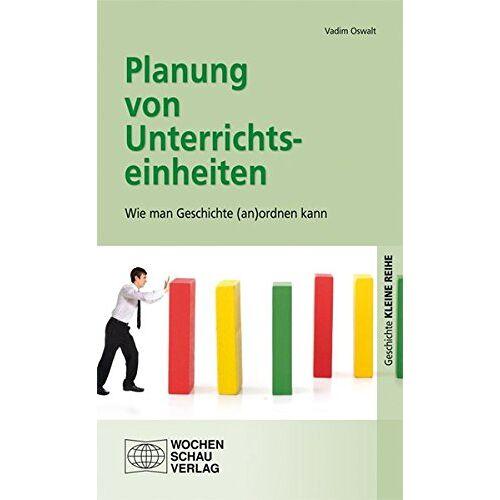 Vadim Oswalt - Planung von Unterrichtseinheiten: Wie man Geschichte (an)ordnen kann - Preis vom 06.05.2021 04:54:26 h