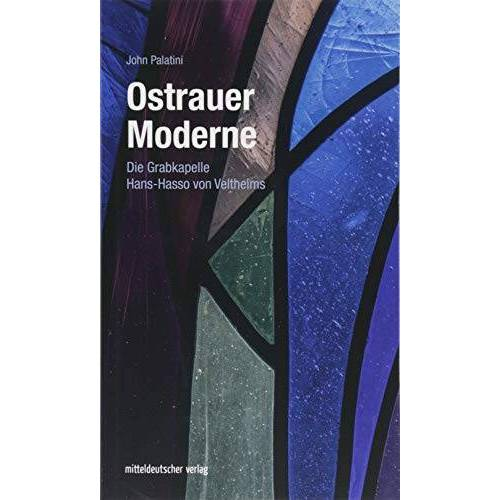 John Palatini - Ostrauer Moderne: Die Grabkapelle Hans-Hasso von Veltheims (Ostrauer Schriften, Band 3) - Preis vom 12.04.2021 04:50:28 h