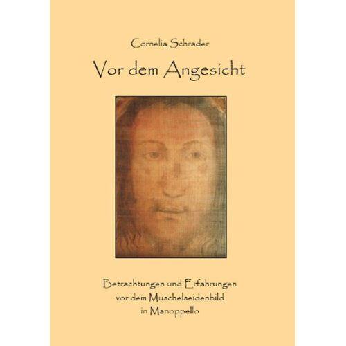 Cornelia Schrader - Vor dem Angesicht: Betrachtungen und Erfahrungen vor dem Muschelseidenbild in Manoppello - Preis vom 12.04.2021 04:50:28 h