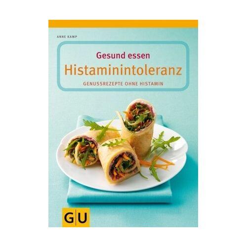 Anne Kamp - Gesund essen bei Histaminintoleranz: 100 histaminarme Genuss-Rezepte (GU Gesund essen) - Preis vom 18.04.2021 04:52:10 h