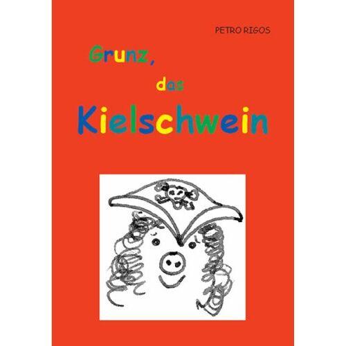 Petro Rigos - Grunz, das Kielschwein - Preis vom 20.10.2020 04:55:35 h