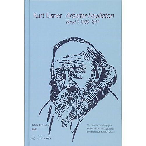 Kurt Eisner - Arbeiter-Feuilleton: Band 1: 1909–1911 (Kurt-Eisner-Studien) - Preis vom 13.04.2021 04:49:48 h