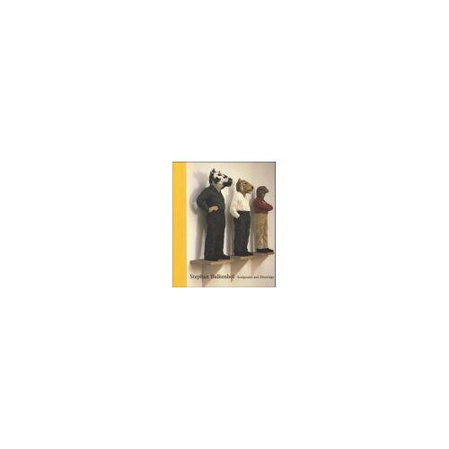 Stephan Balkenhol - Stephan Balkenhol, Sculptures and Drawings - Preis vom 10.04.2020 04:56:37 h