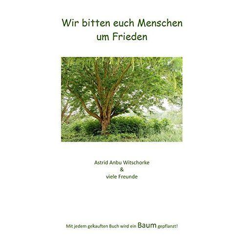 Witschorke, Astrid Anbu - Wir bitten euch Menschen um Frieden - Preis vom 10.09.2020 04:46:56 h