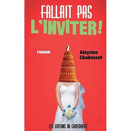 Aloysius Chabossot - Fallait pas l'inviter ! - Preis vom 20.10.2020 04:55:35 h