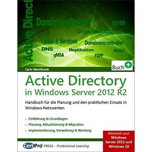 Carlo Westbrook - Active Directory in Windows Server 2012 R2: Planung und praktischer Einsatz in Windows-Netzwerken - Preis vom 11.05.2021 04:49:30 h
