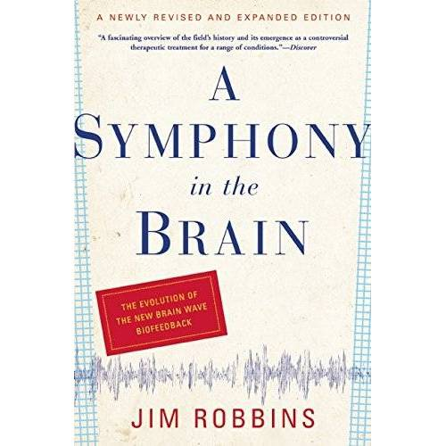 Jim Robbins - A Symphony in the Brain: The Evolution of the New Brain Wave Biofeedback - Preis vom 24.10.2020 04:52:40 h