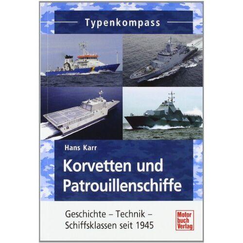 Hans Karr - Korvetten und Patrouillenschiffe: Geschichte - Technik - Schiffsklassen seit 1945 (Typenkompass) - Preis vom 19.07.2019 05:35:31 h