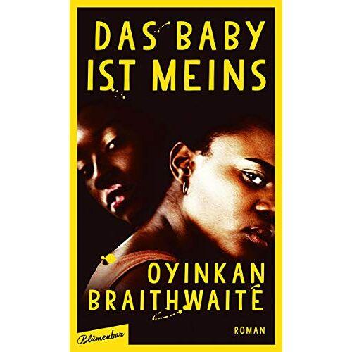 Oyinkan Braithwaite - Das Baby ist meins: Roman - Preis vom 26.02.2021 06:01:53 h