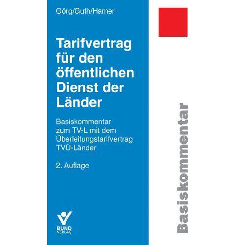 Axel Görg - Tarifvertrag für den öffentlichen Dienst der Länder: Basiskommentar zum TV-L - Preis vom 03.05.2021 04:57:00 h