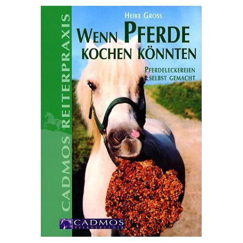 Heike Groß - Wenn Pferde kochen könnten - Pferdeleckereien selbst gemacht - Preis vom 16.01.2021 06:04:45 h