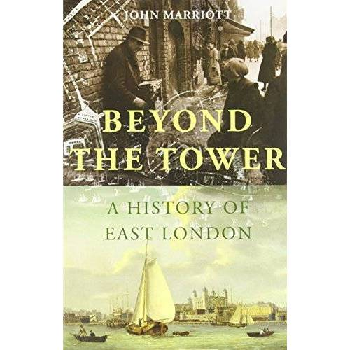 John Marriott - Marriott, J: Beyond the Tower: A History of East London - Preis vom 21.10.2020 04:49:09 h