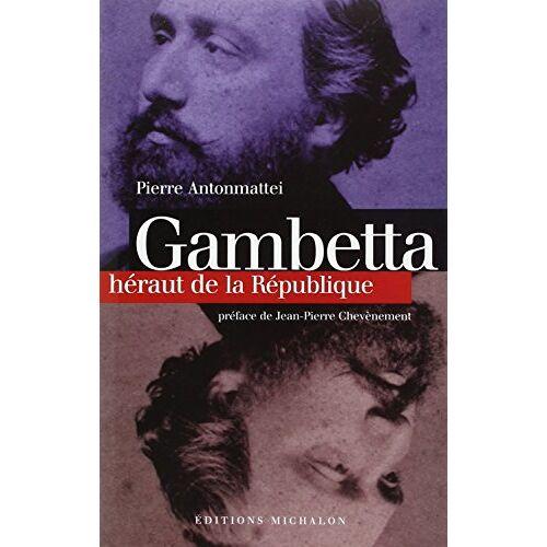 Pierre Antonmattei - GAMBETTA. Héraut de la République (Biographie) - Preis vom 14.04.2021 04:53:30 h