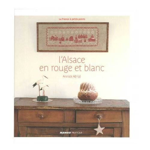Annick Abrial - L'ALSACE EN ROUGE ET BLANC, La France à petits points - Preis vom 05.09.2020 04:49:05 h