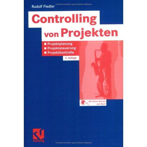 Rudolf Fiedler - Controlling von Projekten: Projektplanung, Projektsteuerung und Projektkontrolle - Preis vom 24.02.2021 06:00:20 h