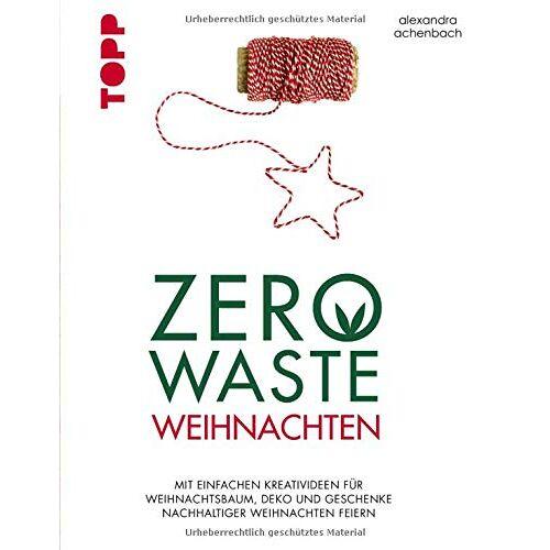 Alexandra Achenbach - Zero Waste Weihnachten: Mit einfachen Kreativideen für Weihnachtsbaum, Deko und Geschenke nachhaltiger Weihnachten feiern - Preis vom 20.10.2020 04:55:35 h