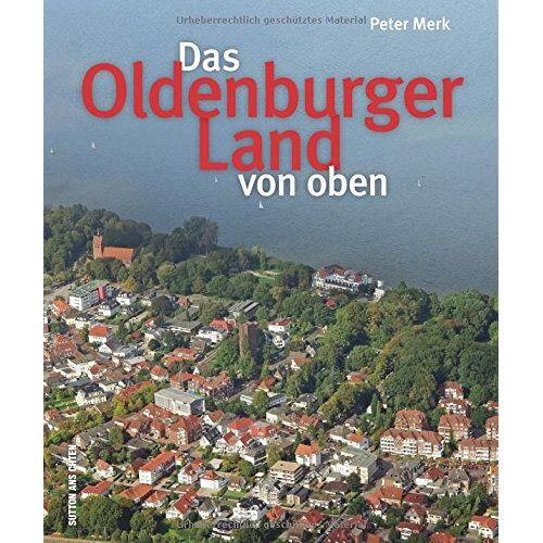Peter Merk - Das Oldenburger Land aus der Luft - Preis vom 28.02.2021 06:03:40 h