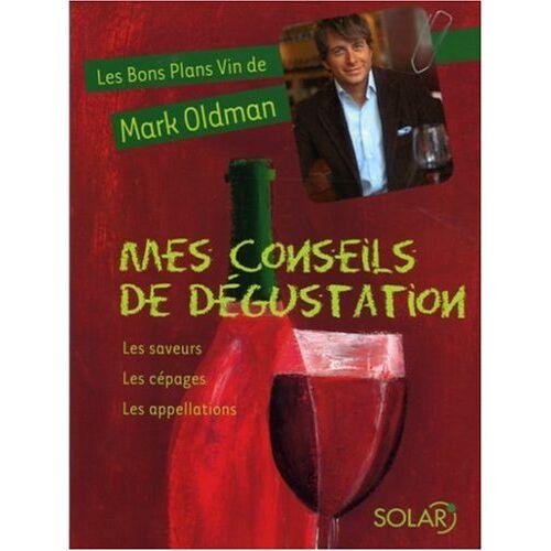 Mark Oldman - Mes conseils de dégustation : Les saveurs, Les cépages, Les appellations - Preis vom 21.10.2020 04:49:09 h