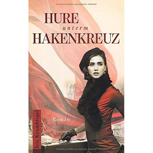 Iris Krumbiegel - Hure unterm Hakenkreuz - Preis vom 18.10.2020 04:52:00 h
