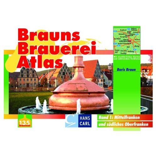 Boris Braun - Brauns Brauerei Atlas 1. Mittelfranken und südliches Oberfranken - Preis vom 28.02.2021 06:03:40 h