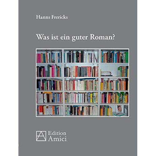 Hanns Frericks - Was ist ein guter Roman? - Preis vom 08.05.2021 04:52:27 h