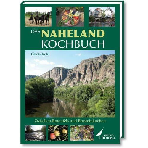 Gisela Kehl - Das Naheland Kochbuch: Zwischen Rotenfels und Rotweinkuchen - Preis vom 16.01.2021 06:04:45 h