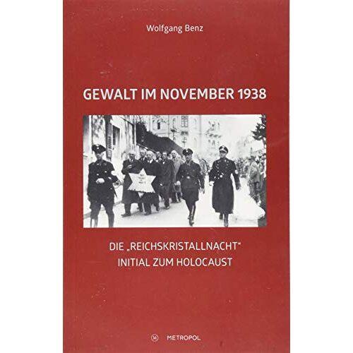 """Wolfgang Benz - Gewalt im November 1938: Die """"Reichskristallnacht"""" – Initial zum Holocaust - Preis vom 14.04.2021 04:53:30 h"""