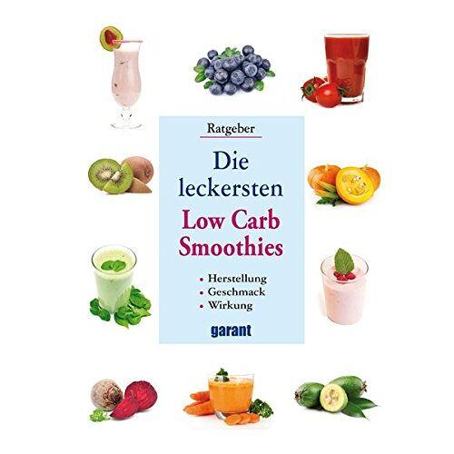 garant Verlag GmbH - Die leckersten Low Carb Smoothies - Preis vom 16.10.2019 05:03:37 h