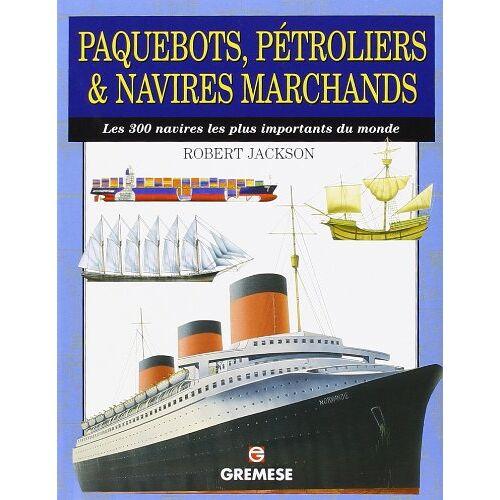 Robert Jackson - Paquebots, pétroliers & navires marchands: Les 300 navires les plus importants du monde - Preis vom 19.04.2021 04:48:35 h