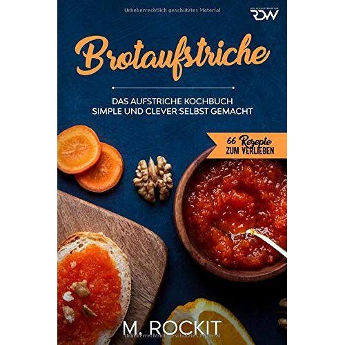 M. Rockit - Brotaufstriche, Das Aufstriche Kochbuch: Simple und clever selbst gemacht - Preis vom 10.05.2021 04:48:42 h