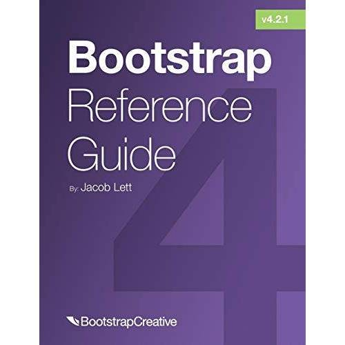 Jacob Lett - Bootstrap Reference Guide: Bootstrap 4 and 3 Cheat Sheets Collection (Bootstrap 4 Quick Start, Band 2) - Preis vom 24.01.2021 06:07:55 h