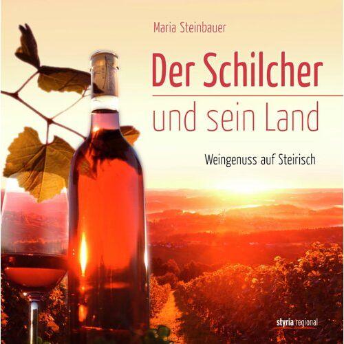 Maria Steinbauer - Der Schilcher und sein Land: Weingenuss auf Steirisch - Preis vom 20.10.2020 04:55:35 h