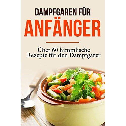 Sabrina Neuss - Dampfgaren für Anfänger: Garen wie ein Profi - Das Dampfgaren Kochbuch mit himmlischen Rezepten für jeden Anlass - Preis vom 25.02.2021 06:08:03 h