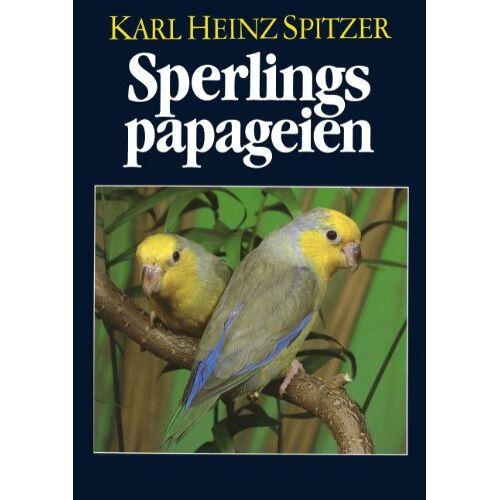 Spitzer, Karl Heinz - Sperlingspapageien: Arten und Rassen, Haltung und Zucht - Preis vom 21.01.2021 06:07:38 h