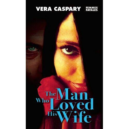 Vera Caspary - Caspary, V: The Man Who Loved His Wife (Femmes Fatales) - Preis vom 06.03.2021 05:55:44 h