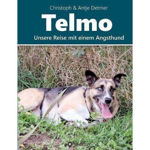 Detmer, Christoph & Antje - Telmo: Unsere Reise mit einem Angsthund - Preis vom 05.09.2020 04:49:05 h